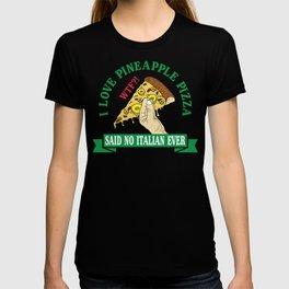 I love pineapple pizza NOT T-shirt