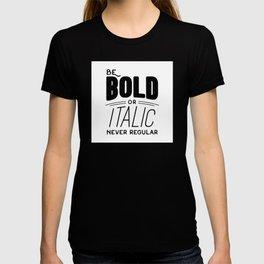 Be bold of italic, never regular T-shirt