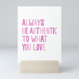 """Always Be Authentic to What You Love"" inspired by Maya Brenner, Maya Brenner Designs Mini Art Print"