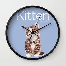 You've Got To Be Kitten Me Right Meow! Wall Clock