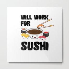 Will Work For Sushi Kawaii Japanese Sashimi Maki Nigiri Soy Sauce Metal Print
