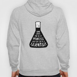Who wants to be a princess when you can be a scientist Hoody