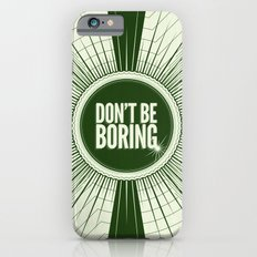 Don't Be Boring iPhone 6s Slim Case