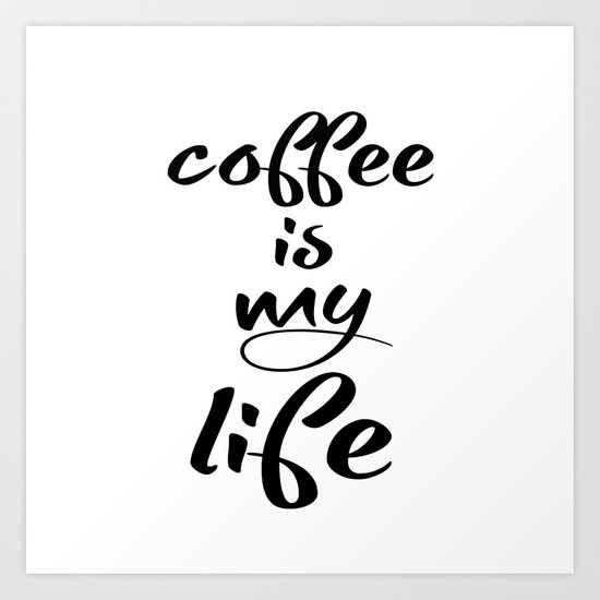 coffee is my life Art Print