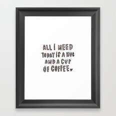 All I need today is hug and a cup of coffee - typography Framed Art Print