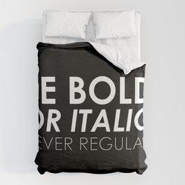 Be Bold Or Italic, Never Regular Duvet Cover
