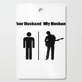 My Husband Love Guitar - Guitar Player Cutting Board