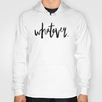whatever Hoodies featuring WHATEVER by Five West
