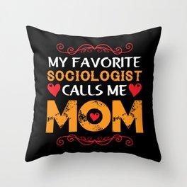 My favorite sociologist calls me mom Throw Pillow