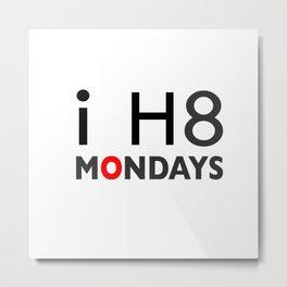 I H8 MONDAYS Metal Print