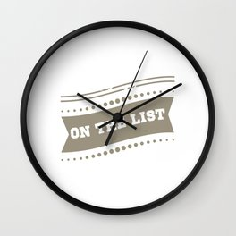 """I'm On The  List"" tee design. Makes a nice and cool gift this holiday! Go get yours now!  Wall Clock"
