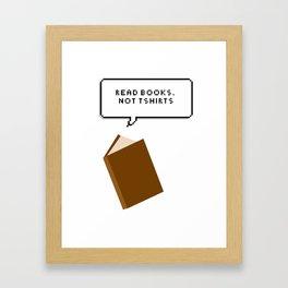 Read books - not tshirts  Framed Art Print