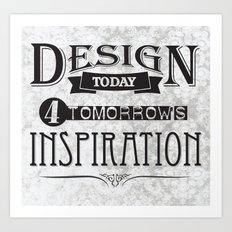 Design Today 4 Tomorrow's Inspiration Art Print