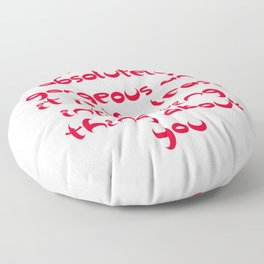 You Are Absolutely Gorgeous And It Is The Least Interesting Thing About You Floor Pillow
