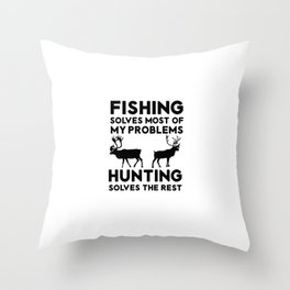 Fishing Solves Most Of My Problems Hunting Solves The Rest Throw Pillow