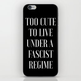 TOO CUTE FOR FASCISM (white text) iPhone Skin