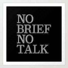 no brief no talk Art Print