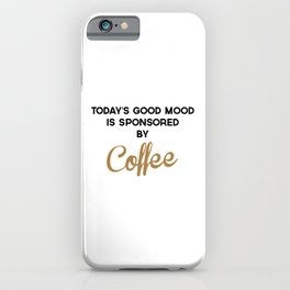 Today's Good Mood Funny Quote iPhone Case
