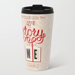 Life Is A Story About Me Travel Mug