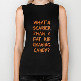 What's Scarier Than a Fat Kid Craving Candy T-Shirt Biker Tank