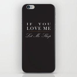 If You Love Me Let Me Sleep II iPhone Skin
