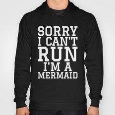 SORRY I CAN'T RUN I'M A MERMAID Hoody