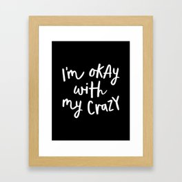 I'm Okay With My Crazy black and white monochrome typography poster design home wall bedroom decor Framed Art Print