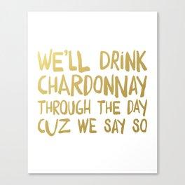 We'll Drink Chardonnay Canvas Print