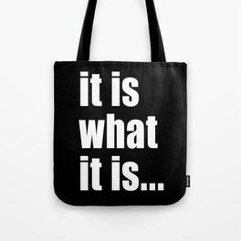 it is what it is (on black) Tote Bag