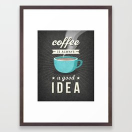 Coffee is always a good idea. Grey and teal typography print retro kitchen wall art. Coffee print Framed Art Print