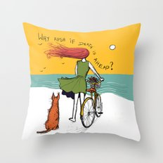why rush if death is ahead? Throw Pillow