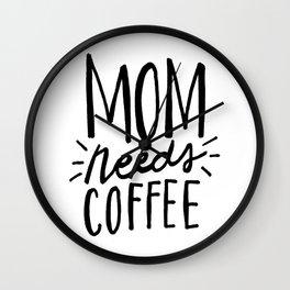 mom needs coffee - black Wall Clock