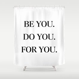Be You, Do You, For You Shower Curtain