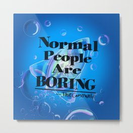 Normal People Are Boring (Bubbles) Metal Print