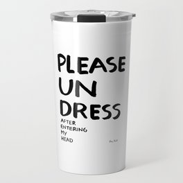 Please undress after entering my head Travel Mug