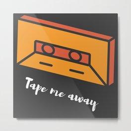 Tape me Away! Metal Print