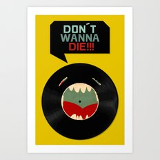 Don´t wanna die!!! Art Print