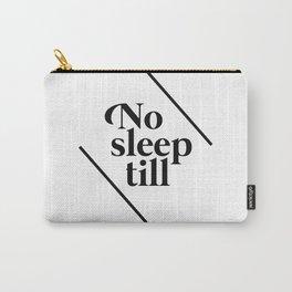 No Sleep Till Carry-All Pouch