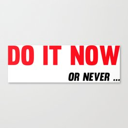 Do It Now Or Never Fitness & Bodybuilding Motivation Quote Canvas Print