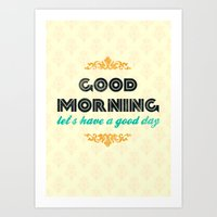 Good Morning, let's have a good day - Motivational print Art Print