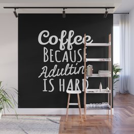 Coffee Because Adulting is Hard (Black & White) Wall Mural