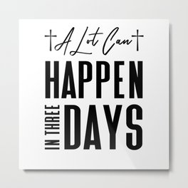 A Lot Can Happen in Three Days Quote Metal Print