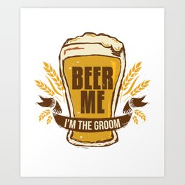 Groom Bachelor Party Gift Funny Beer Me Wedding Engagement Gift Art Print
