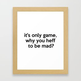 it's only game, why you heff to be mad? Quote Framed Art Print