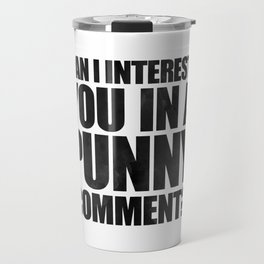 Can I Interest You In A Punny Comment? Travel Mug