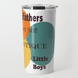 Grandfathers are Just Antique Little Boys Travel Mug