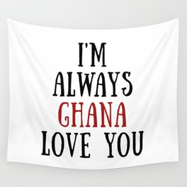I'm Always Ghana Love You Wall Tapestry