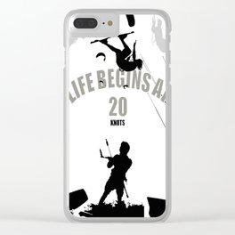 Life Begins At 20 Knots For Kitesurfers Clear iPhone Case