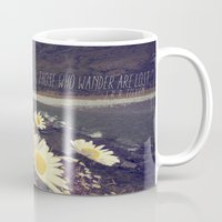 "not all those who wander are lost Mugs featuring ""Not all those who wander are lost."" by Nathan M. Josbena"