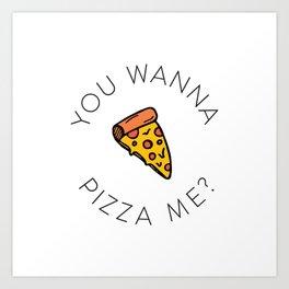 Pizza Me Art Print